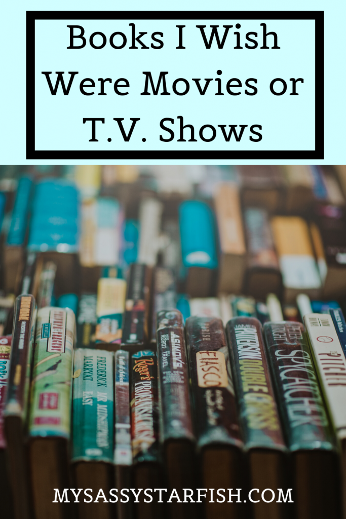 Books I Wish Were Movies or T.V. Shows